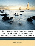 Precedents of Proceedings in the House of Commons: With Observations, Volume 3