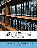 Mlanges Tirs D'Une Grande Bibliothque, Volume 30