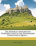 de Mythico Argumento Euripidis Supplicum: Dissertatio Inauguralis Quam ...