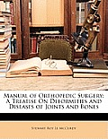 Manual of Orthopedic Surgery: A Treatise on Deformities and Diseases of Joints and Bones