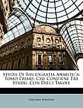 Studii Di Bibliografia Analitica: Tomo Primo, Che Contiene Tre Studii, Con Dieci Tavole