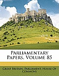 Parliamentary Papers, Volume 85