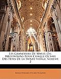 Les Grandeurs de Marie: Ou, Mditations Pour Chaque Octave Des Ftes de La Sainte-Vierge, Volume 2