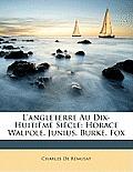 L'Angleterre Au Dix-Huitime Sicle: Horace Walpole. Junius. Burke. Fox