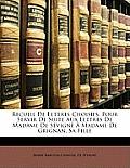 Recueil de Lettres Choisies, Pour Servir de Suite Aux Lettres de Madame de Svign Madame de Grignan, Sa Fille