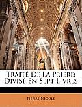 Trait de La Priere: Divis En Sept Livres