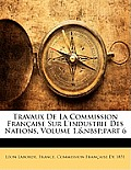 Travaux de La Commission Franaise Sur L'Industrie Des Nations, Volume 1, Part 6