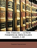 The Trifler ...: A New Periodical Miscellany, Issues 1-43