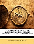 Report of Committee to Investigate Assessment and Taxation: State of Tennessee, 1915