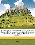 Geschichte Des Infanterie-Regiments Kaiser Friedrich, Knig Von Preussen (7. Wrttembergischen NR. 125: 1809 Bis 1895