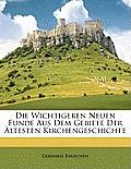 Die Wichtigeren Neuen Funde Aus Dem Gebiete Der Ltesten Kirchengeschichte