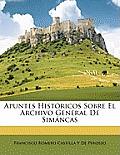 Apuntes Histricos Sobre El Archivo General de Simncas