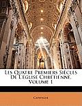 Les Quatre Premiers Sicles de L'Glise Chrtienne, Volume 1