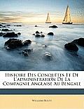 Histoire Des Conqutes Et de L'Administration de La Compagnie Anglaise Au Bengale