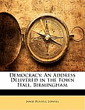 Democracy: An Address Delivered in the Town Hall, Birmingham