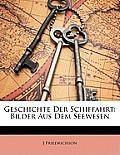 Geschichte Der Schiffahrt: Bilder Aus Dem Seewesen