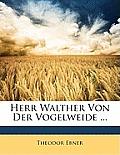 Herr Walther Von Der Vogelweide ...