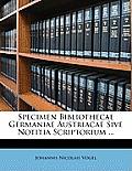 Specimen Bibliothecae Germaniae Austriacae Sive Notitia Scriptorium ...