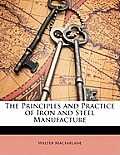 The Principles and Practice of Iron and Steel Manufacture