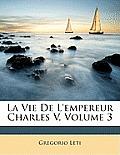 La Vie de L'Empereur Charles V, Volume 3