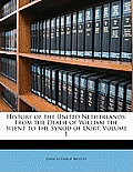 History of the United Netherlands: From the Death of William the Silent to the Synod of Dort, Volume 1