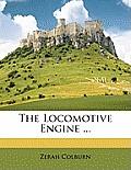 The Locomotive Engine ...