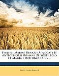 Philippi Mariae Renazzi Advocati Et Antecessoris Romani de Sortilegio Et Magia: Liber Singularis ...