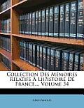 Collection Des Mmoires Relatifs LH?Istoire de France..., Volume 34