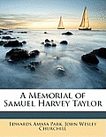 A Memorial of Samuel Harvey Taylor