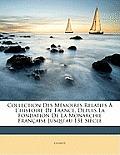 Collection Des Mmoires Relatifs L'Histoire de France, Depuis La Fondation de La Monarchie Franaise Jusqu'au 13e Sicle