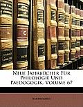 Neue Jahrbcher Fr Philologie Und Paedogogik, Volume 67