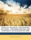 Physical Religion: The Gifford Lectures - Delivered Before the University of Glasgow in 1890