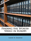 Finding the Worth-While in Europe