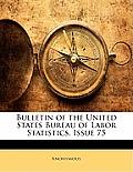 Bulletin of the United States Bureau of Labor Statistics, Issue 75
