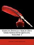 Ulrich Zwingli: Nach Den Urkundlichen Quellen, Volume 1
