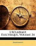 L'Clairage Lectrique, Volume 34