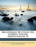 Bibliothque de L'Cole Des Chartes, Volume 5; Volume 25
