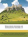 Wisconsin Journal of Education, Volume 13