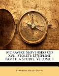 Moravsk Slovensko Od XVII. Stolet: D?jepisn Pam?ti a Studie, Volume 1