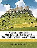 Neugriechische Anthologie, Orig. Und Uebers. Herausg. Von T. Kind