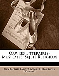 Uvres Litteraires-Musicales: Sujets Religieux