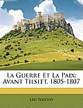 La Guerre Et La Paix: Avant Tilsitt, 1805-1807