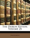 The Dublin Review, Volume 25