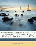 Tude Sur Le Dialecte Picard Dans Le Ponthieu D'Aprs Les Chartes Des XIII. Et XIV. Sicles (1254-1333)