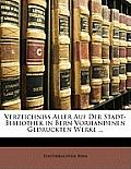 Verzeichniss Aller Auf Der Stadt-Bibliothek in Bern Vorhandenen Gedruckten Werke ...