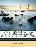 Les Dbuts de La Rvolution Dans Les Dpartements Du Cher Et de L'Indre (1789-1791)