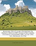 Histoire Des Classes Ouvrires En France Depuis 1789 Jusqu' Nos Jours. Ouvrage Couronn Par L'Acad. Des Sci. Morales Et Pol