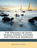 The Writings of James Russell Lowell: Literary and Political Addresses