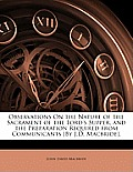 Observations on the Nature of the Sacrament of the Lord's Supper, and the Preparation Required from Communicants [By J.D. MacBride].
