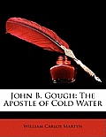 John B. Gough: The Apostle of Cold Water